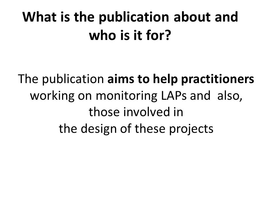 What is the publication about and who is it for? The publication aims to help practitioners working on monitoring LAPs and also, those involved in the