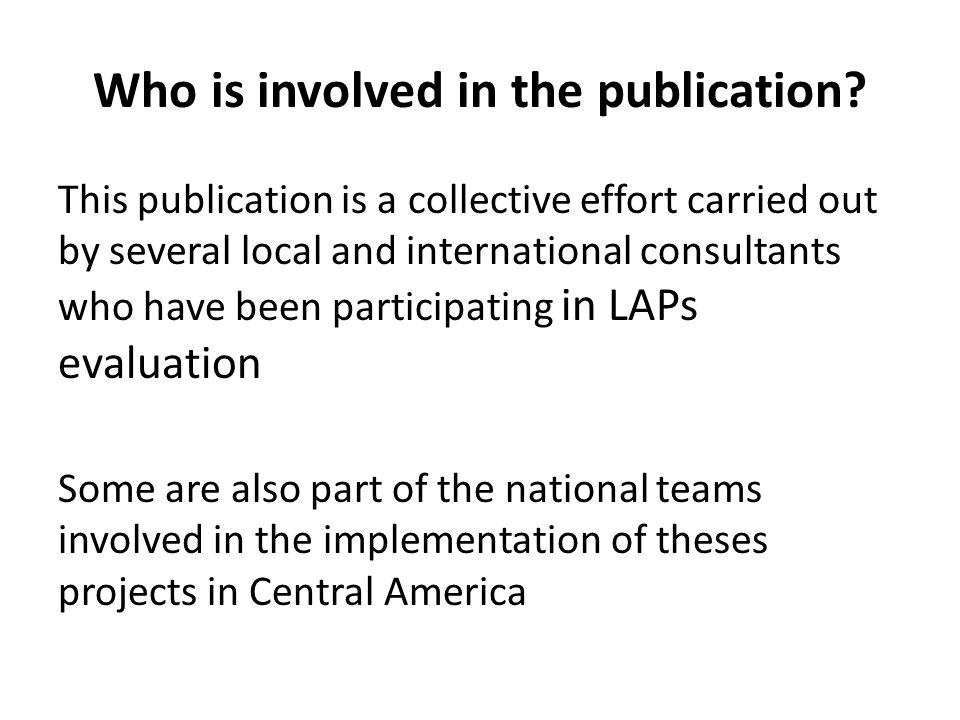 Who is involved in the publication? This publication is a collective effort carried out by several local and international consultants who have been p