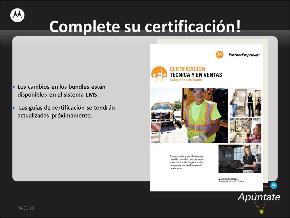 PAGE 10 Complete su certificación! Los cambios en los bundles están disponibles en el sistema LMS. Las guías de certificación se tendrán actualizadas