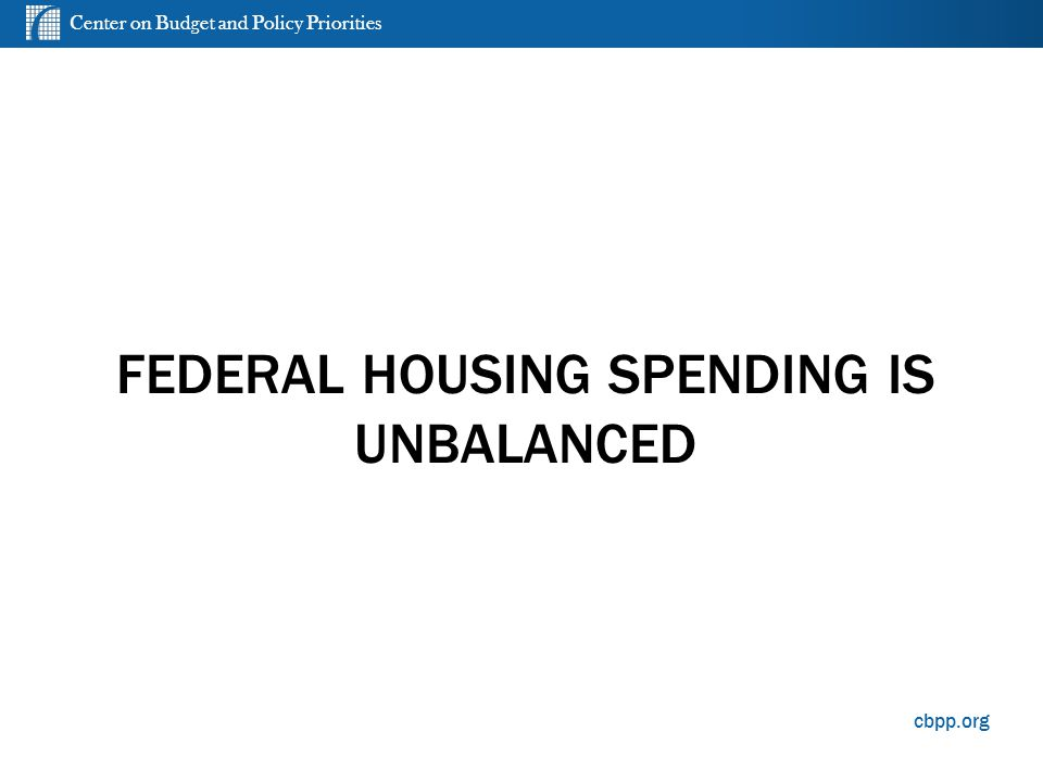 Center on Budget and Policy Priorities cbpp.org FEDERAL HOUSING SPENDING IS UNBALANCED 3