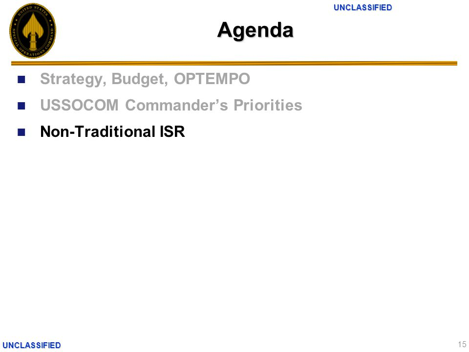 UNCLASSIFIEDUNCLASSIFIEDAgenda Strategy, Budget, OPTEMPO USSOCOM Commander's Priorities Non-Traditional ISR 15