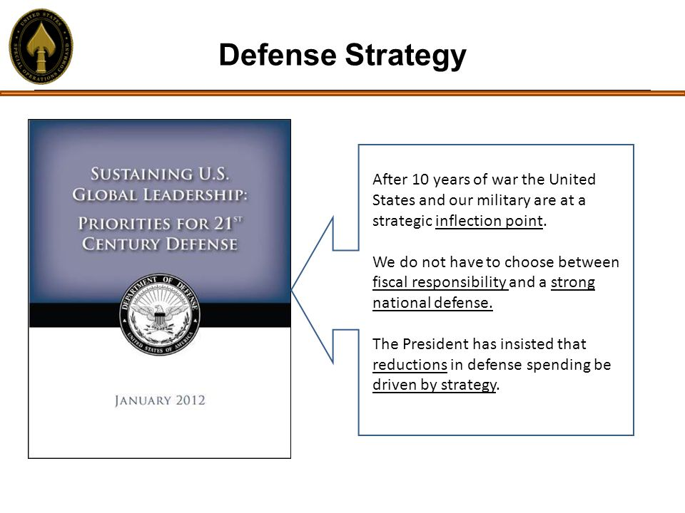 Defense Strategy After 10 years of war the United States and our military are at a strategic inflection point.