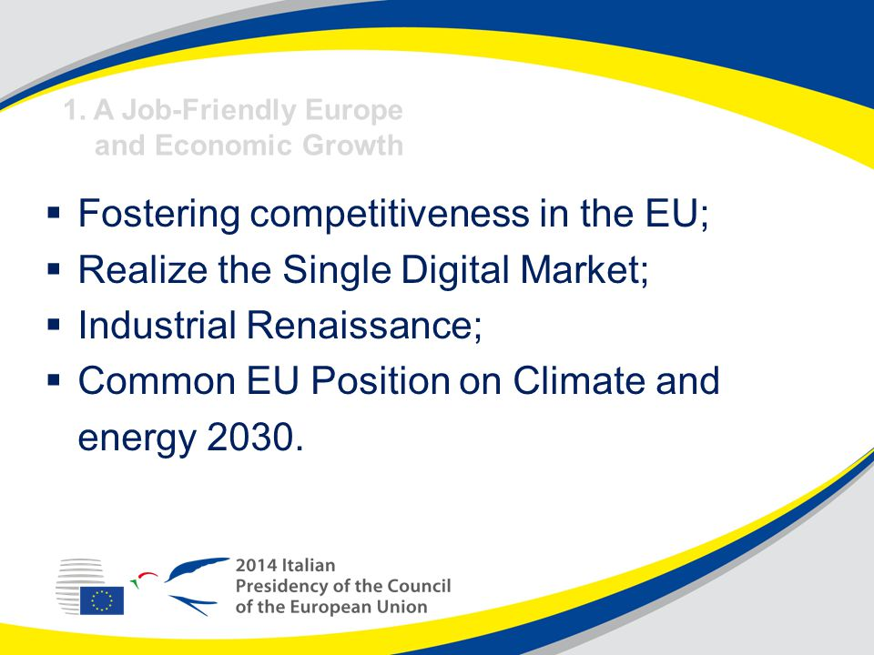  Fostering competitiveness in the EU;  Realize the Single Digital Market;  Industrial Renaissance;  Common EU Position on Climate and energy 2030.