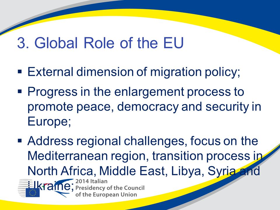 3. Global Role of the EU  External dimension of migration policy;  Progress in the enlargement process to promote peace, democracy and security in E