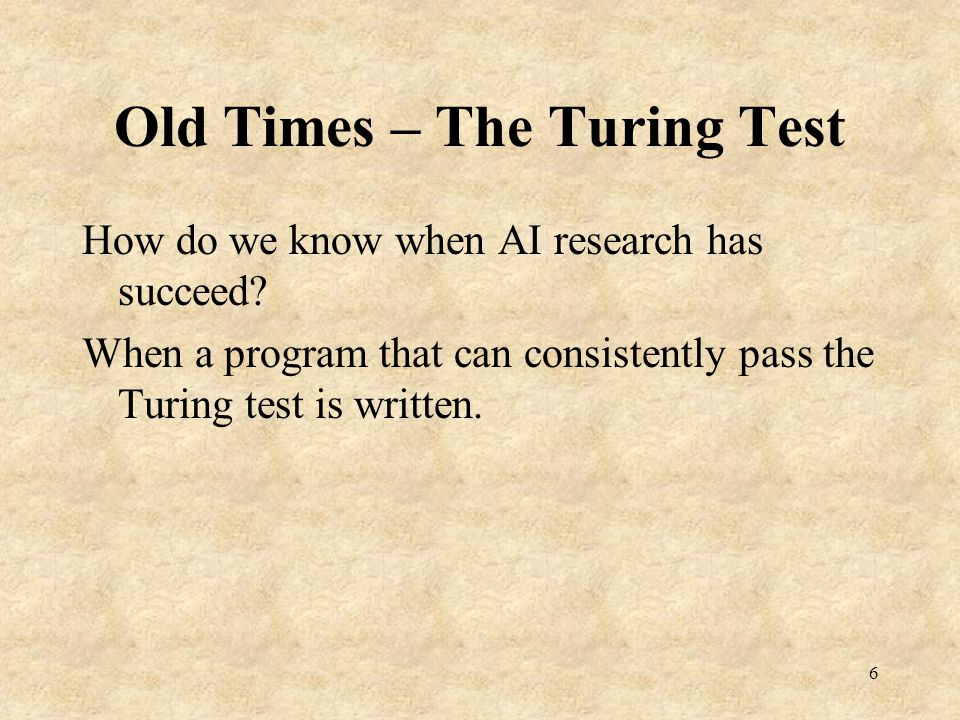 Old Times – The Turing Test How do we know when AI research has succeed.