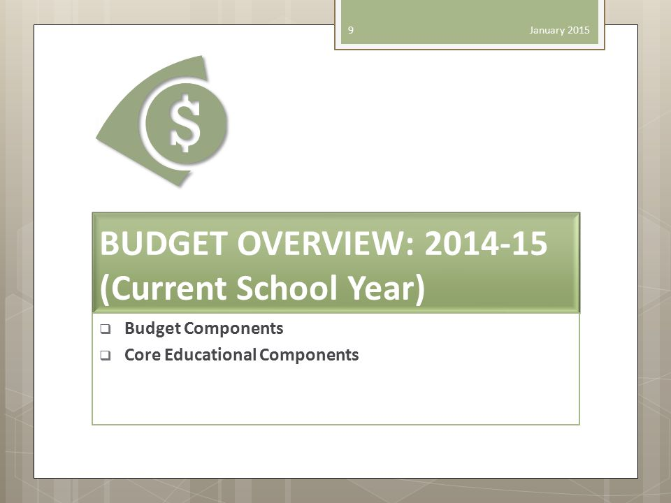 BUDGET OVERVIEW: 2014-15 (Current School Year)  Budget Components  Core Educational Components January 2015 9