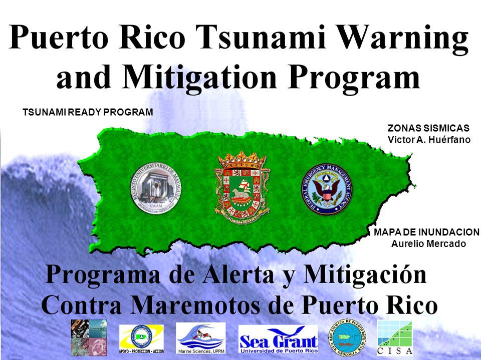 TSUNAMI READY PROGRAM ZONAS SISMICAS Victor A. Huérfano MAPA DE INUNDACION Aurelio Mercado