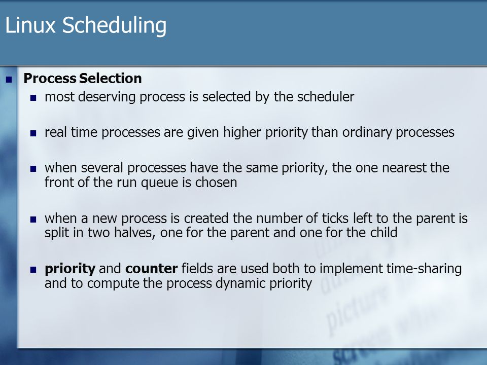 Linux Scheduling Process Selection most deserving process is selected by the scheduler real time processes are given higher priority than ordinary pro