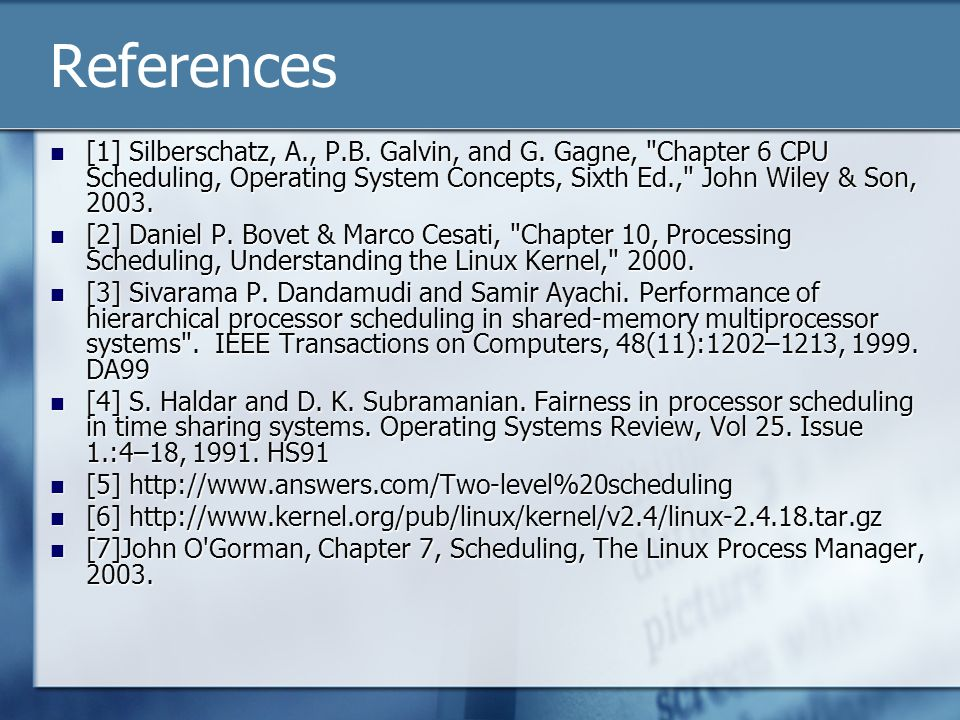 References [1] Silberschatz, A., P.B. Galvin, and G. Gagne,