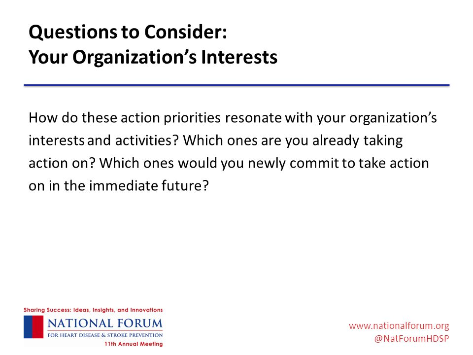 www.nationalforum.org @NatForumHDSP Questions to Consider: Your Organization's Interests How do these action priorities resonate with your organization's interests and activities.