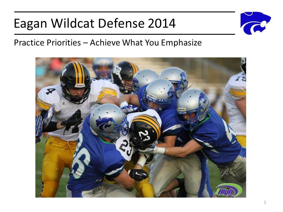 Eagan Wildcat Defense 2014 Practice Priorities – Achieve What You Emphasize 1