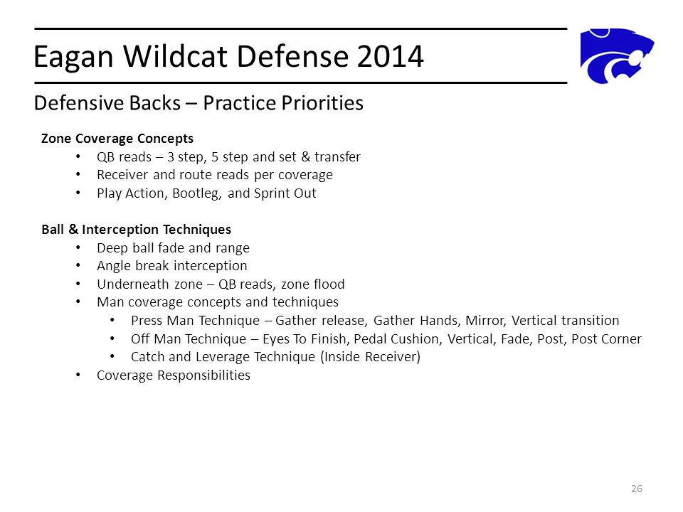 Eagan Wildcat Defense 2014 26 Zone Coverage Concepts QB reads – 3 step, 5 step and set & transfer Receiver and route reads per coverage Play Action, B