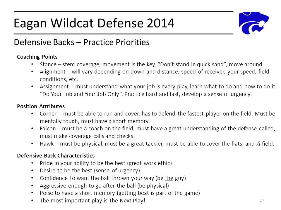 """Eagan Wildcat Defense 2014 27 Coaching Points Stance – stem coverage, movement is the key, """"Don't stand in quick sand"""", move around Alignment – will v"""