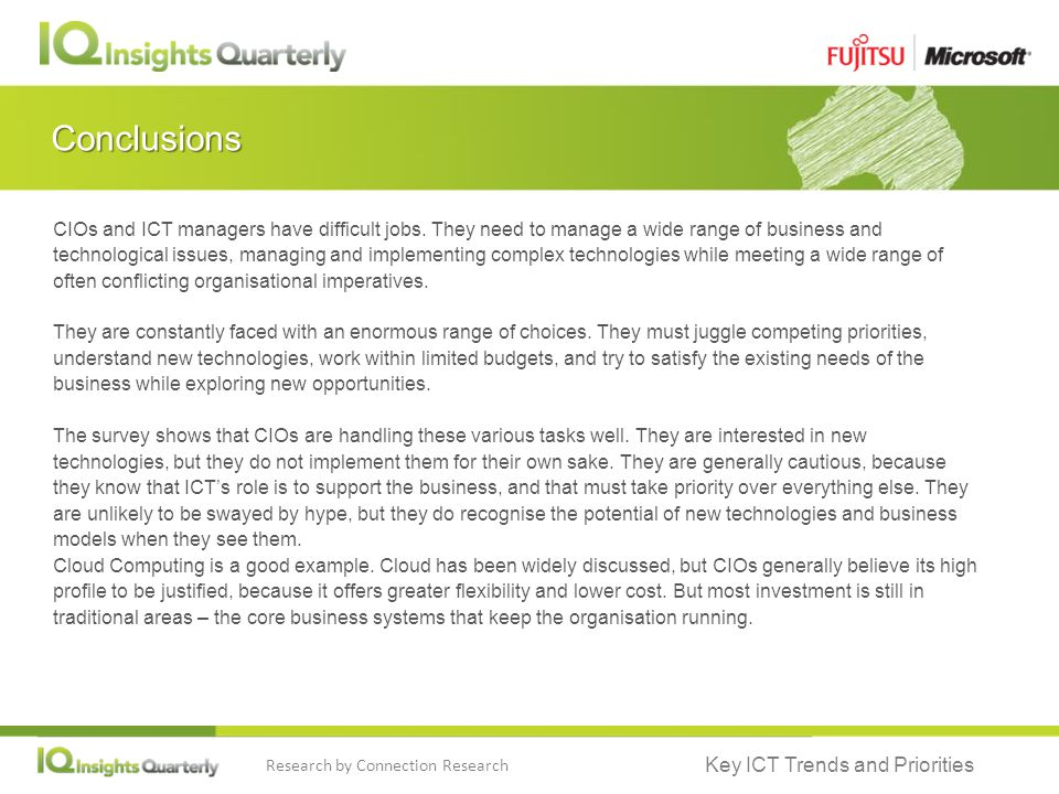 Key ICT Trends and Priorities Research by Connection Research Conclusions CIOs and ICT managers have difficult jobs.