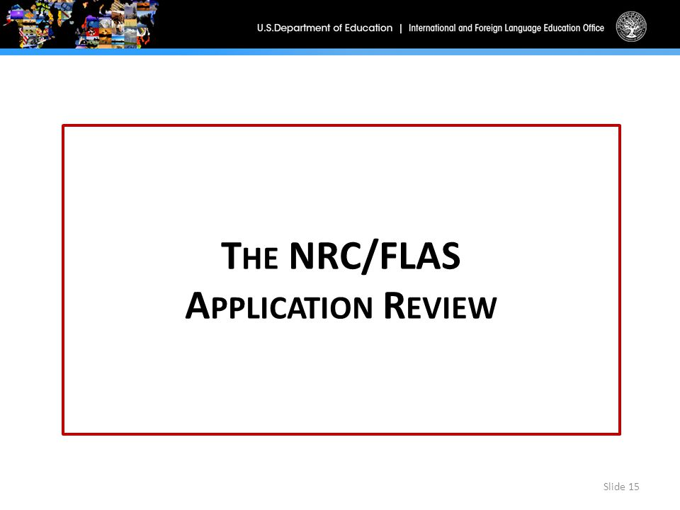 T HE NRC/FLAS A PPLICATION R EVIEW Slide 15