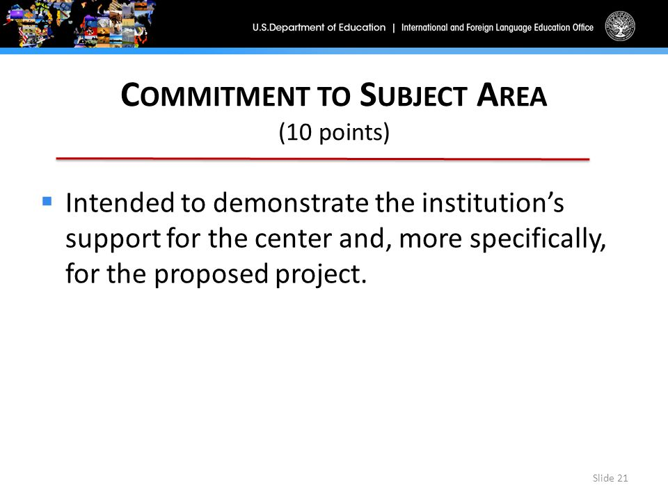 C OMMITMENT TO S UBJECT A REA (10 points)  Intended to demonstrate the institution's support for the center and, more specifically, for the proposed project.
