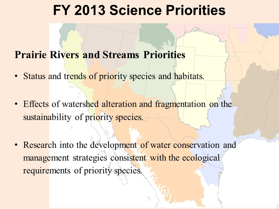 FY 2013 Science Priorities Prairie Rivers and Streams Priorities Status and trends of priority species and habitats. Effects of watershed alteration a