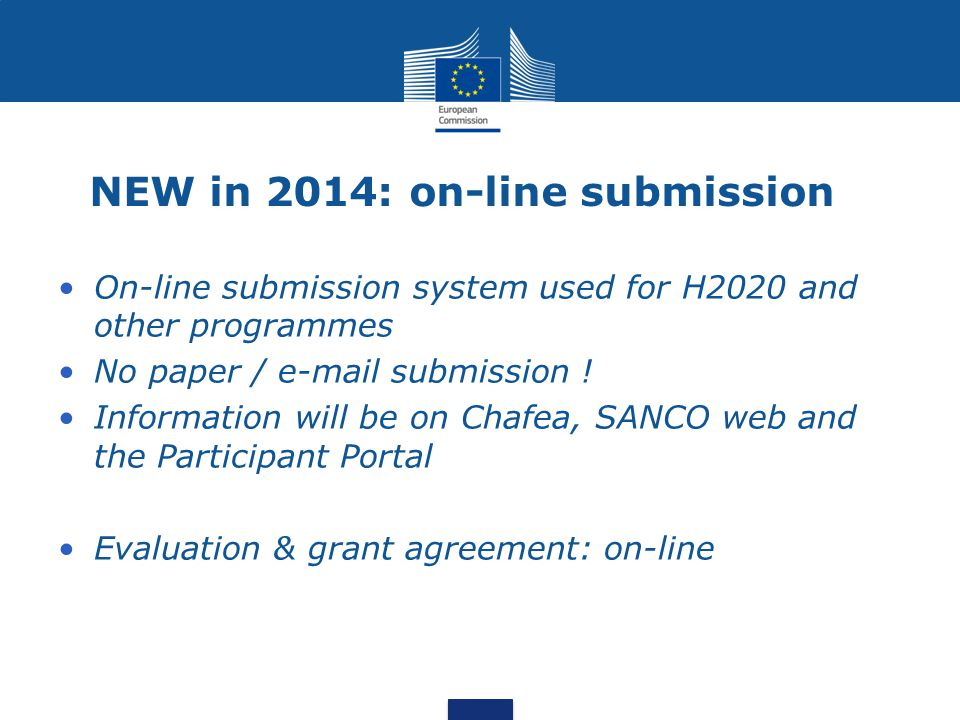 NEW in 2014: on-line submission On-line submission system used for H2020 and other programmes No paper / e-mail submission .