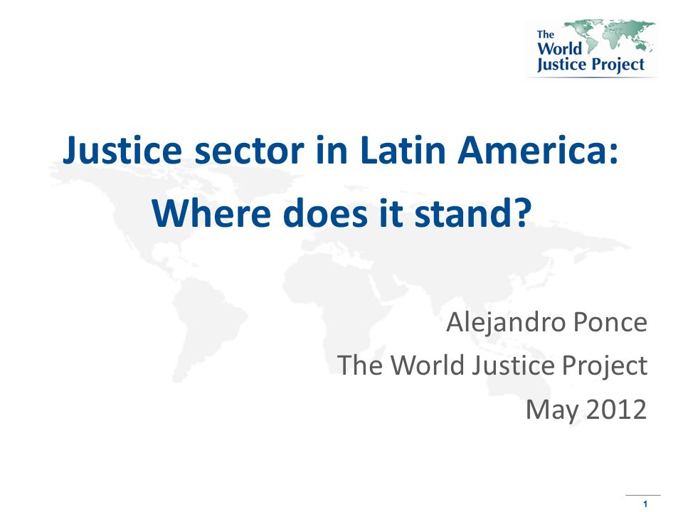1 1 Justice sector in Latin America: Where does it stand.