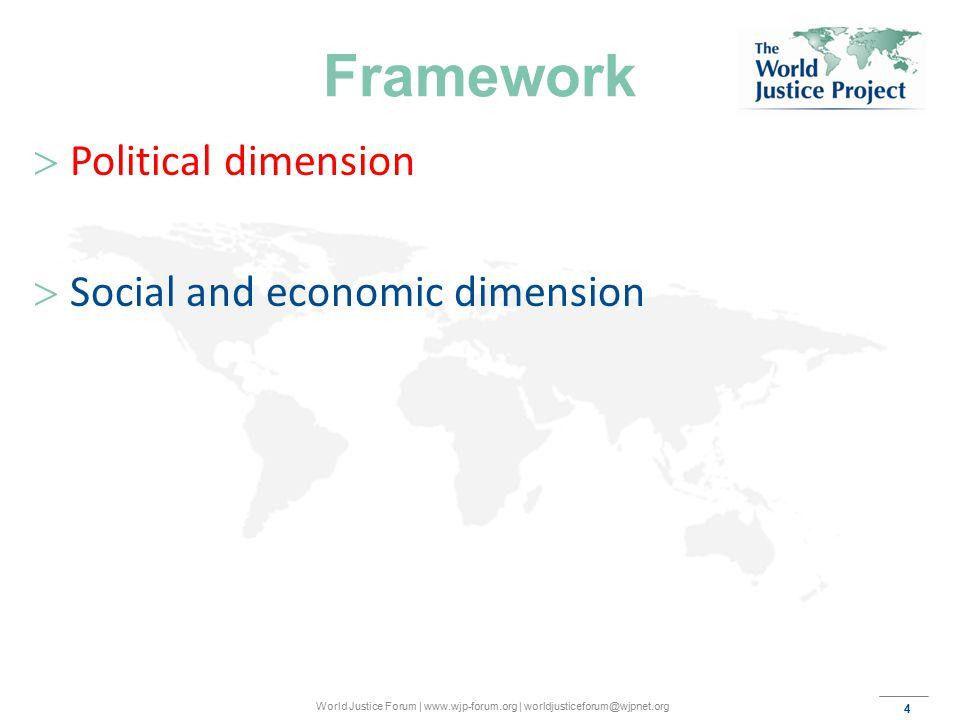 4 World Justice Forum | www.wjp-forum.org | worldjusticeforum@wjpnet.org Framework  Political dimension  Social and economic dimension