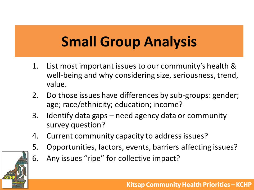 Small Group Analysis Kitsap Community Health Priorities – KCHP 1.List most important issues to our community's health & well-being and why considering size, seriousness, trend, value.