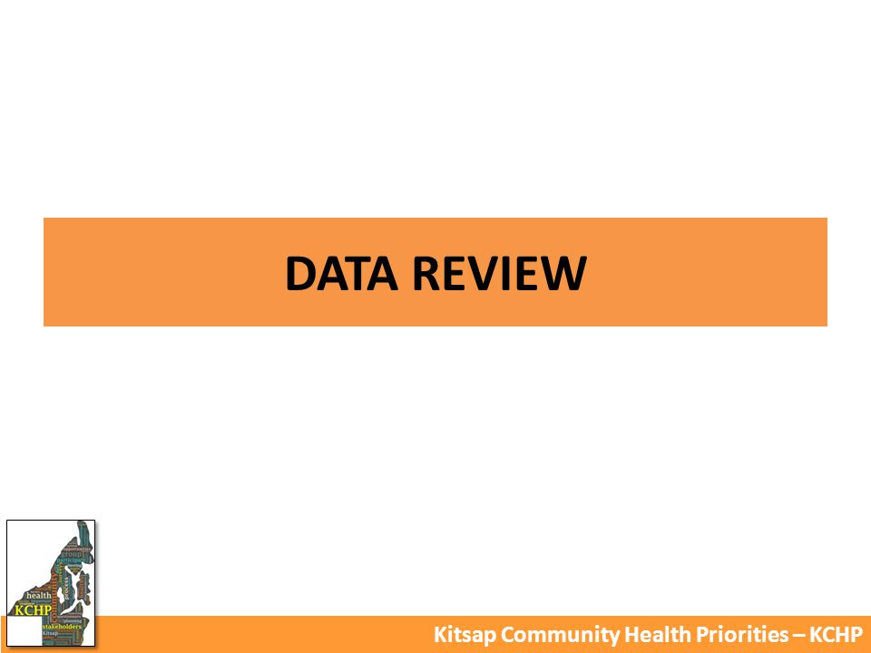 DATA REVIEW Kitsap Community Health Priorities – KCHP