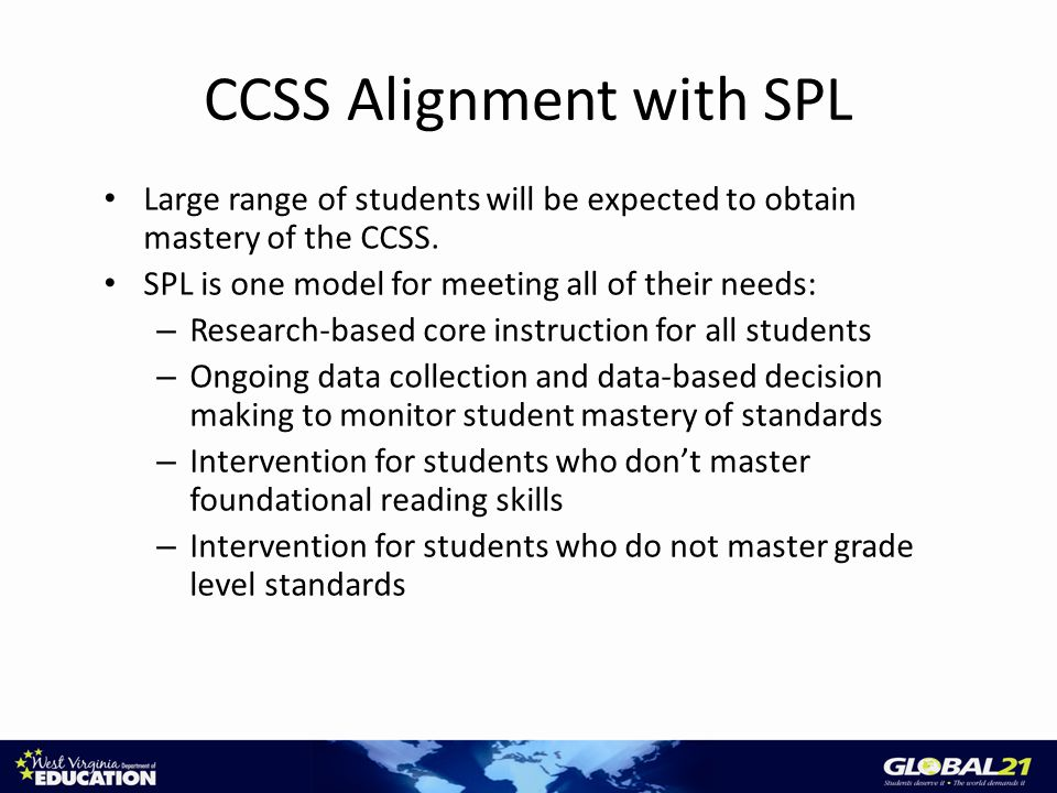 CCSS Alignment with SPL Large range of students will be expected to obtain mastery of the CCSS.