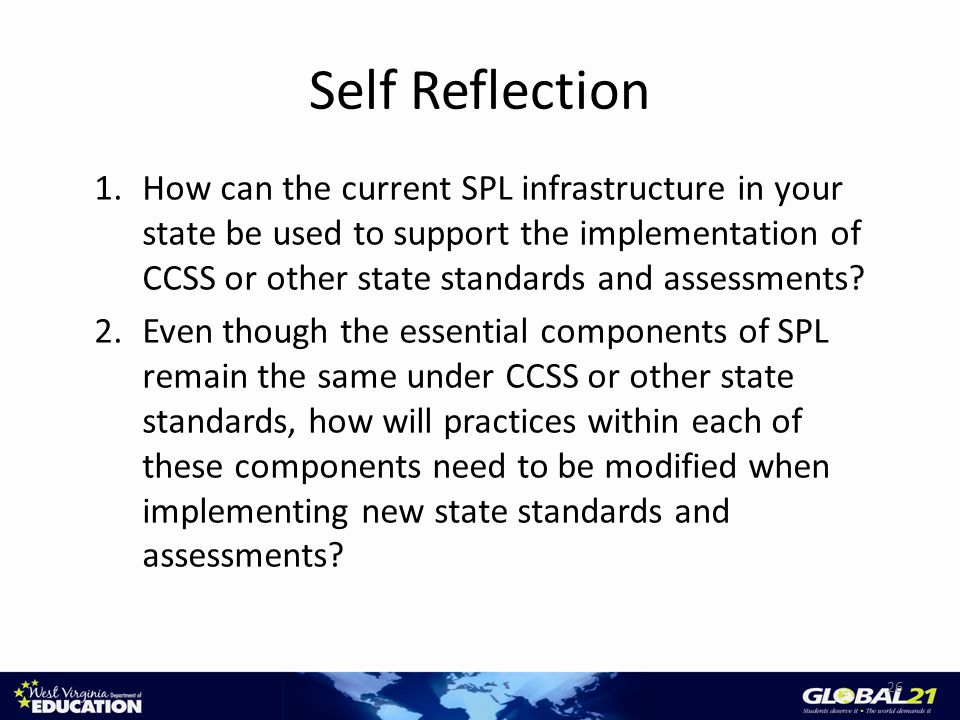Self Reflection 26 1.How can the current SPL infrastructure in your state be used to support the implementation of CCSS or other state standards and assessments.