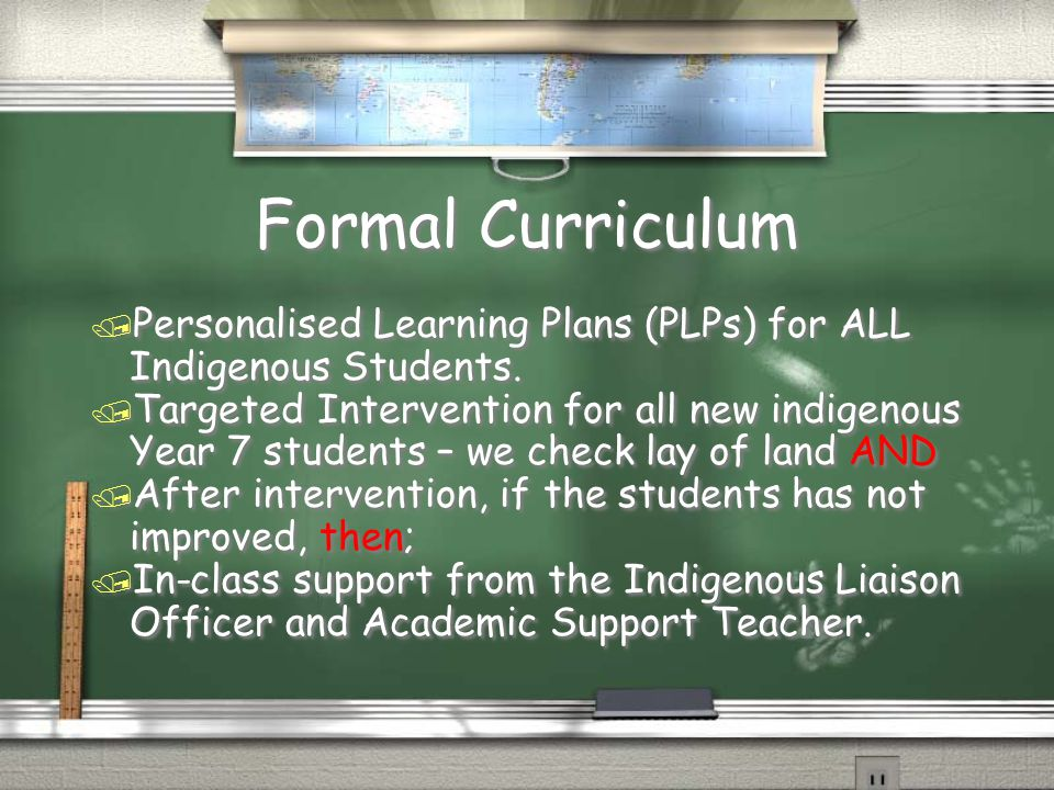 Formal Curriculum / Personalised Learning Plans (PLPs) for ALL Indigenous Students.