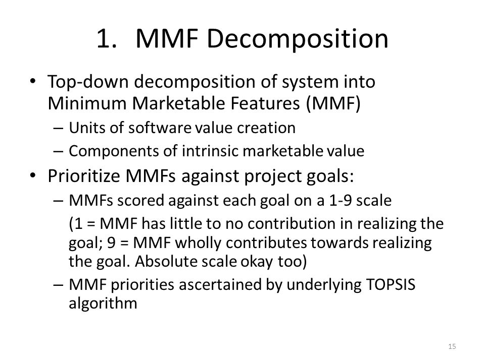 1.MMF Decomposition Top-down decomposition of system into Minimum Marketable Features (MMF) – Units of software value creation – Components of intrins