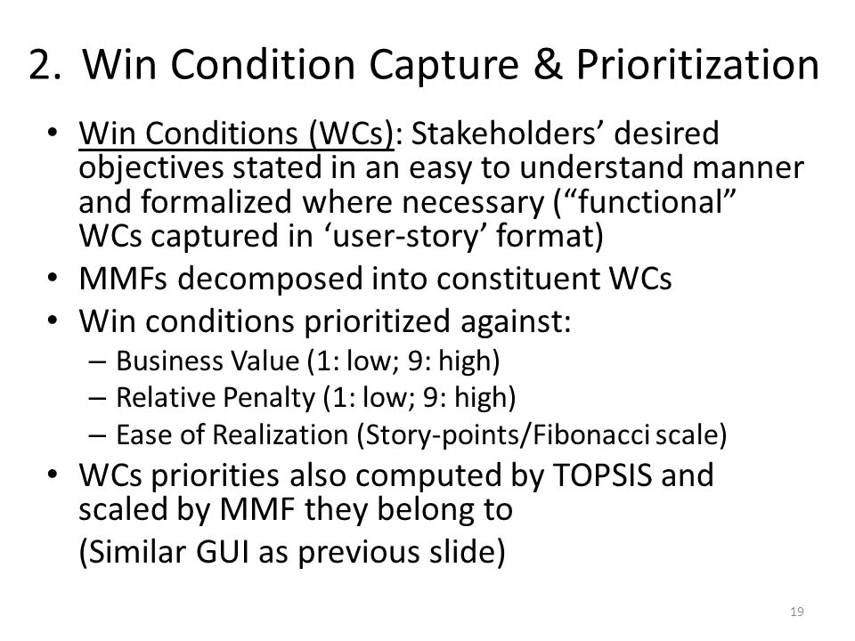 2.Win Condition Capture & Prioritization Win Conditions (WCs): Stakeholders' desired objectives stated in an easy to understand manner and formalized