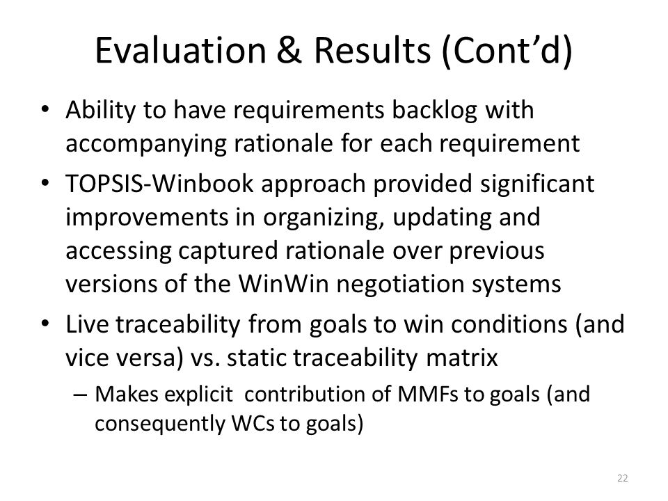 Evaluation & Results (Cont'd) Ability to have requirements backlog with accompanying rationale for each requirement TOPSIS-Winbook approach provided s