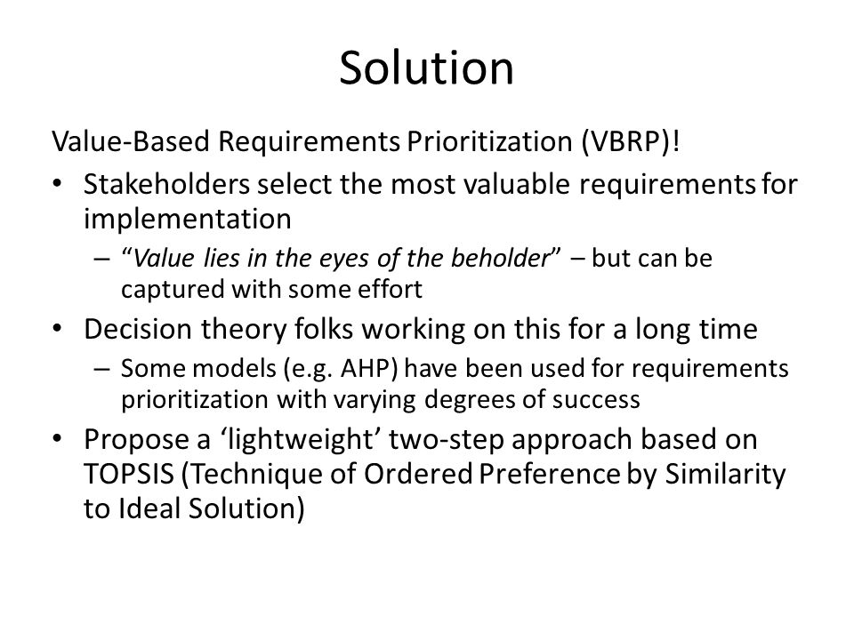 Integrating a decision theory based prioritization framework with a collaborative requirements negotiation and management tool thus provides a rationale-backed prioritization of requirements allowing the stakeholders to channelize their negotiation and development efforts around the most valuable requirements.