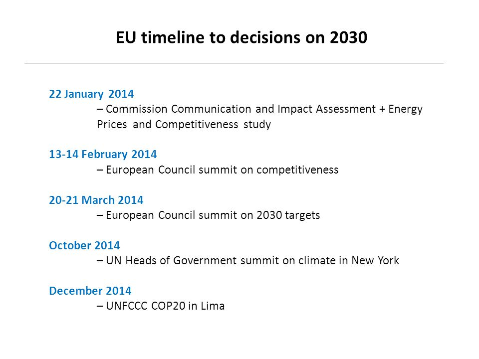 22 January 2014 – Commission Communication and Impact Assessment + Energy Prices and Competitiveness study 13-14 February 2014 – European Council summ