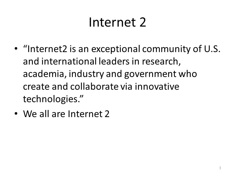 "Internet 2 ""Internet2 is an exceptional community of U.S. and international leaders in research, academia, industry and government who create and coll"