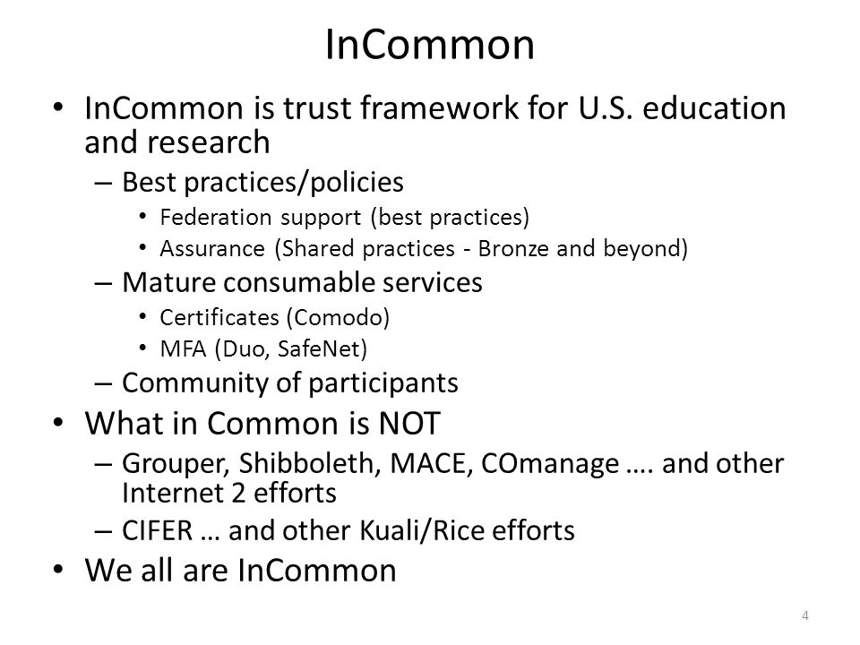 InCommon InCommon is trust framework for U.S. education and research – Best practices/policies Federation support (best practices) Assurance (Shared p