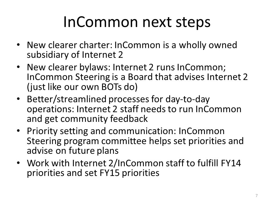 InCommon next steps New clearer charter: InCommon is a wholly owned subsidiary of Internet 2 New clearer bylaws: Internet 2 runs InCommon; InCommon St