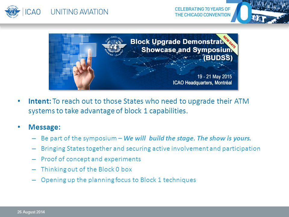Intent: To reach out to those States who need to upgrade their ATM systems to take advantage of block 1 capabilities. Message: – Be part of the sympos