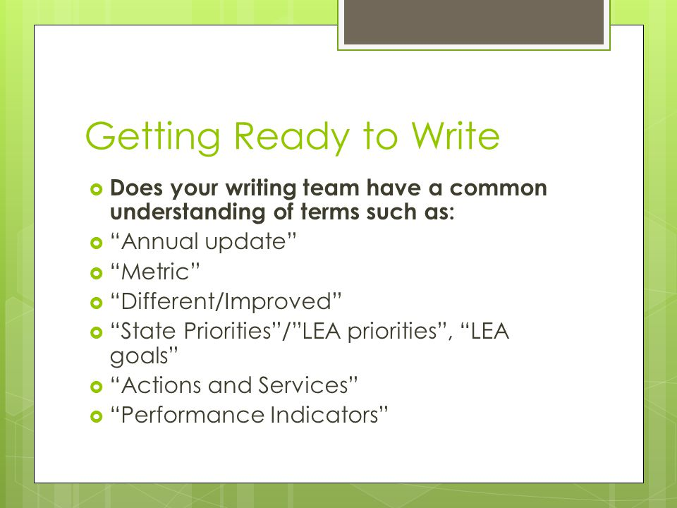 """Getting Ready to Write  Does your writing team have a common understanding of terms such as:  """"Annual update""""  """"Metric""""  """"Different/Improved""""  """"S"""