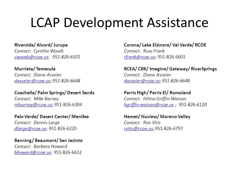 LCAP Development Assistance Riverside/ Alvord/ Jurupa Contact: Cynthia Woods cwoods@rcoe.uscwoods@rcoe.us; 951-826-6101 Murrieta/ Temecula Contact: Di