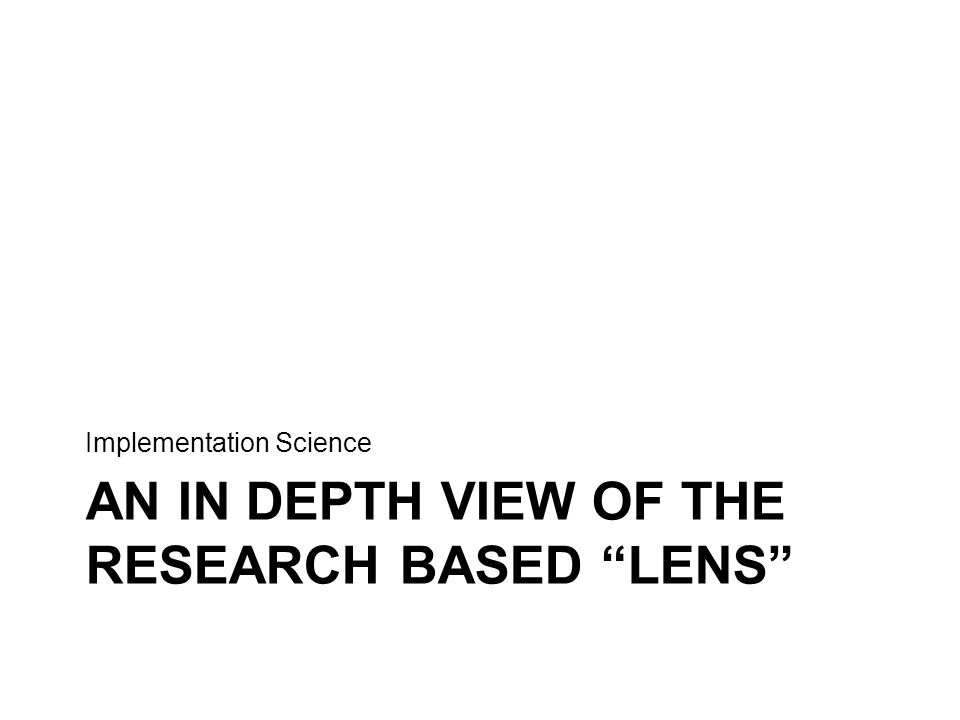 """AN IN DEPTH VIEW OF THE RESEARCH BASED """"LENS"""" Implementation Science"""