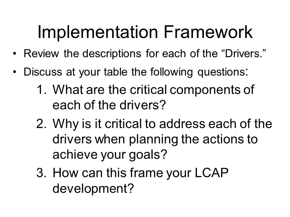 """Implementation Framework Review the descriptions for each of the """"Drivers."""" Discuss at your table the following questions : 1.What are the critical co"""