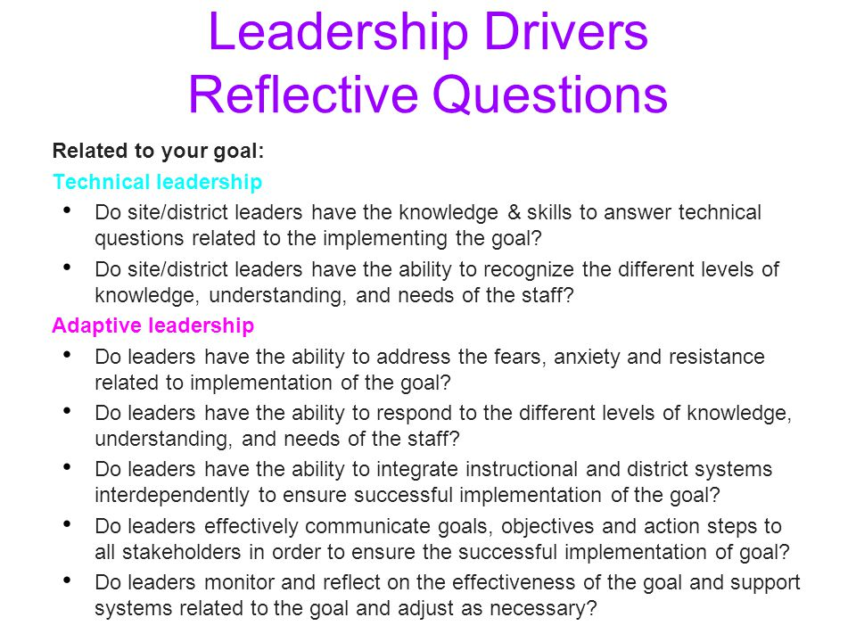 Leadership Drivers Reflective Questions Related to your goal: Technical leadership Do site/district leaders have the knowledge & skills to answer tech