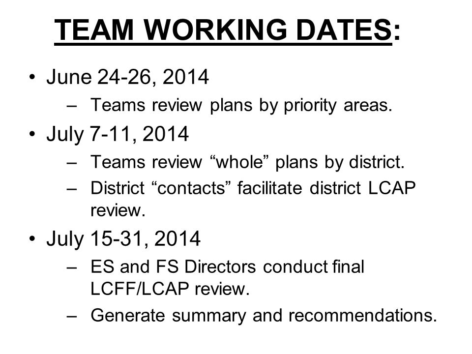 """TEAM WORKING DATES: June 24-26, 2014 –Teams review plans by priority areas. July 7-11, 2014 –Teams review """"whole"""" plans by district. –District """"contac"""