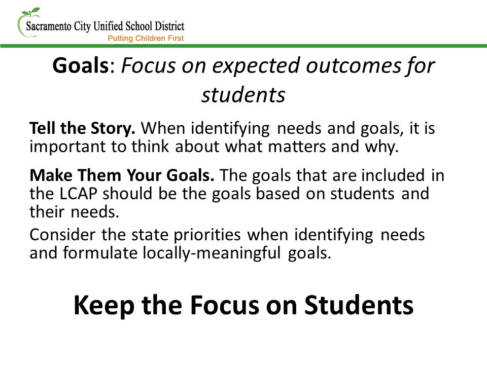 Goals: Focus on expected outcomes for students Tell the Story. When identifying needs and goals, it is important to think about what matters and why.