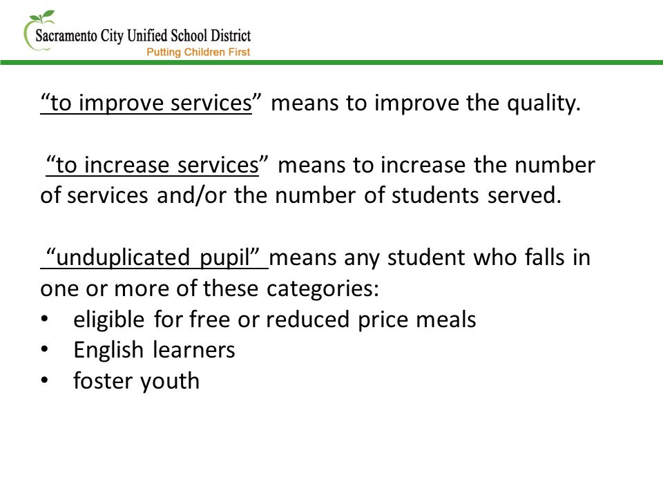"""to improve services"" means to improve the quality. ""to increase services"" means to increase the number of services and/or the number of students serv"