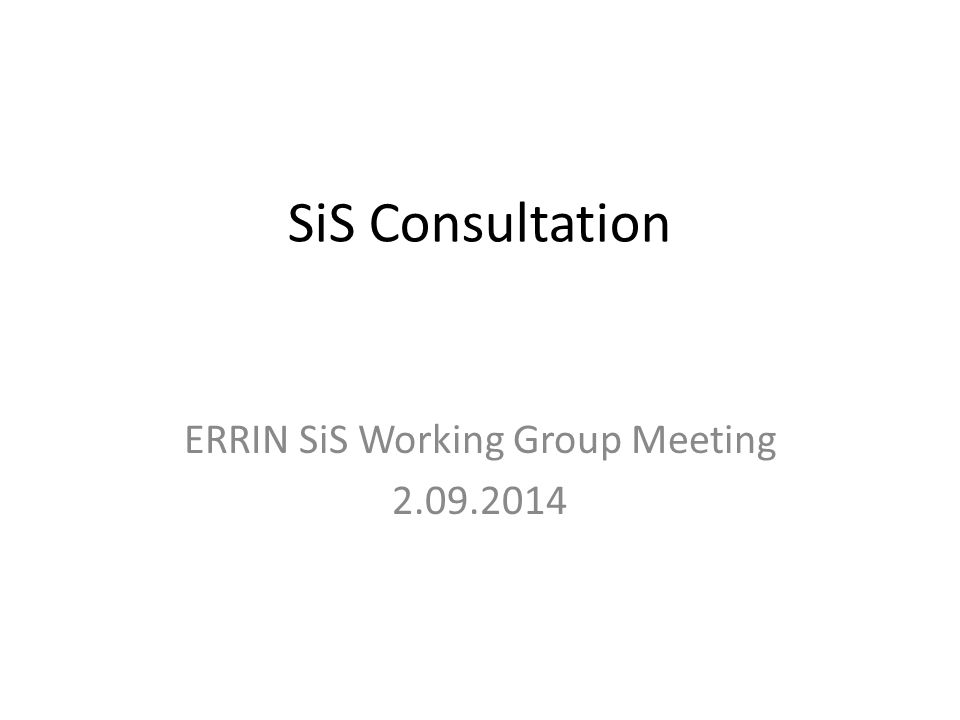 SiS Consultation ERRIN SiS Working Group Meeting 2.09.2014