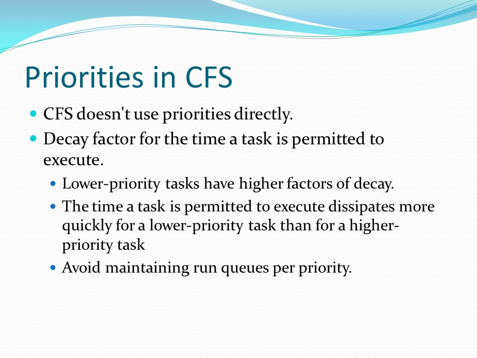 Priorities in CFS CFS doesn t use priorities directly.