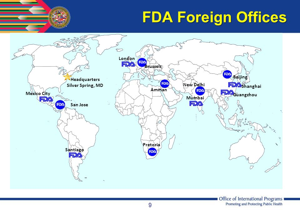 10 Objectives of FDA's Foreign Offices  Gain improved knowledge about product manufacturing and transport to the United States;  Leverage knowledge and resources and strengthen capacity to better assure product safety;  Work with regulated industry so they will better understand FDA regulations, standards and guidance;  Coordinate with USG colleagues in-country (e.g., USDA/FAS, DOC/CBP, USAID, USTR,) on approaches to enhance product safety; and  Increase capacity to perform more timely FDA overseas inspections, especially of high risk products.