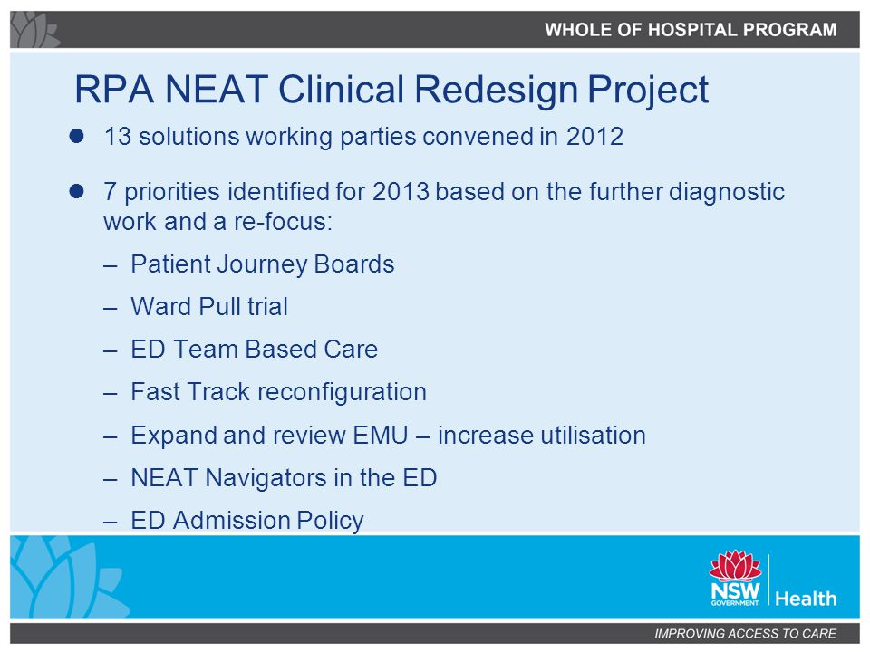 RPA NEAT Clinical Redesign Project 13 solutions working parties convened in 2012 7 priorities identified for 2013 based on the further diagnostic work